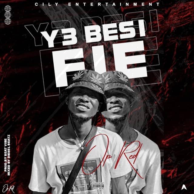 OP Red – Y3 Besi Fie (Prod By Beat Vibe & Mixed By Diesel Beatz)