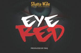 Shatta Wale - Eye Red (Prod by Paq)