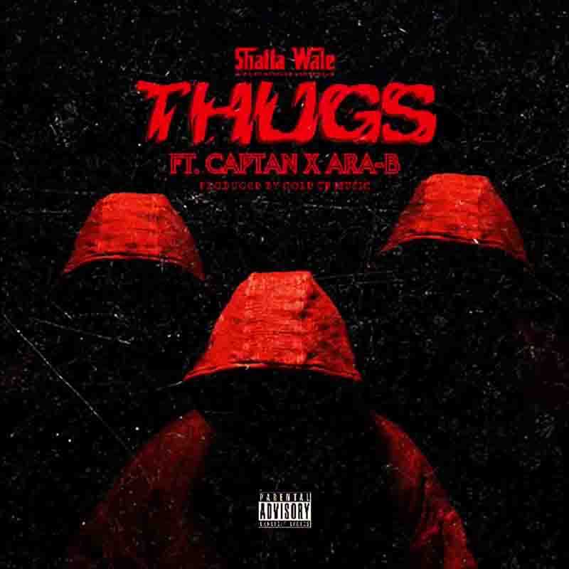 Shatta Wale - Thugs ft Ara-B x Captan (Prod by Gold UP)