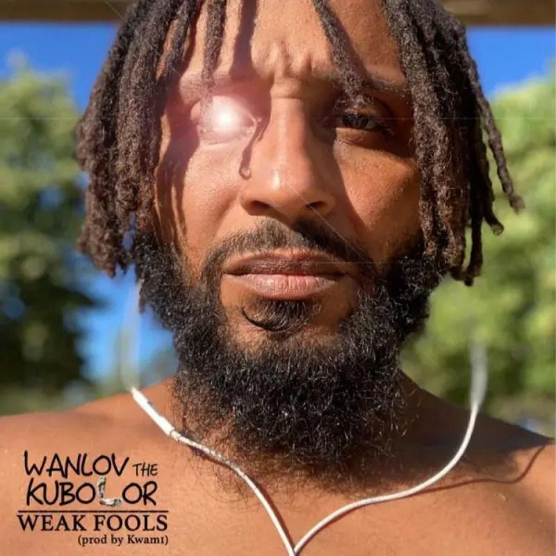 Wanlov the Kubolor - Weak Fools (Prod by Kwam1)