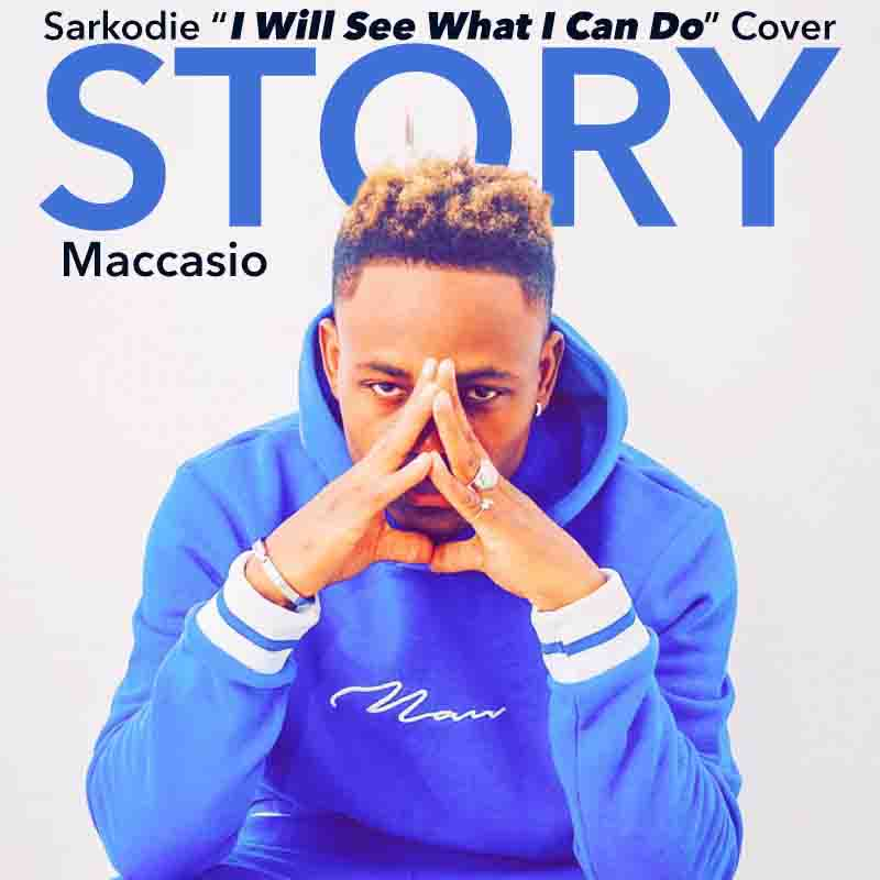 Maccasio - Story (Sarkodie I Will See What I Can Do Cover)