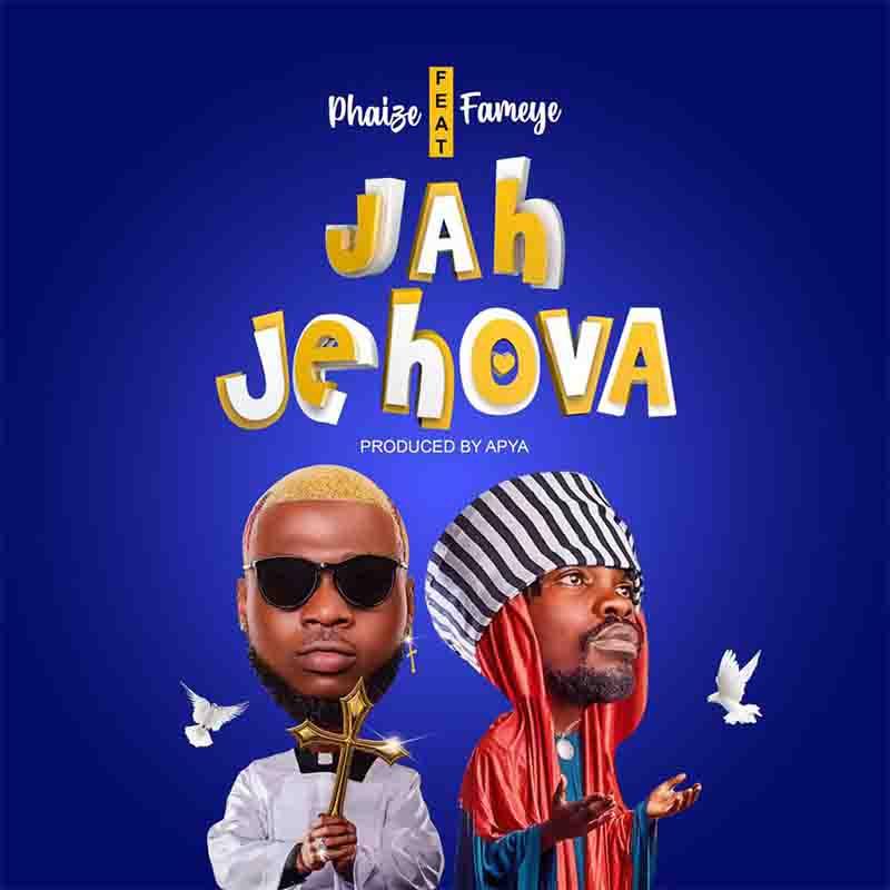 Phaize - Jah Jehova ft Fameye (Prod by Apya)