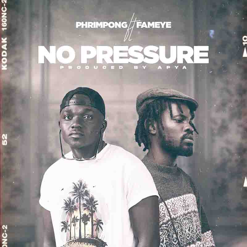 Phrimpong - No Pressure ft Fameye (Prod by Apya)