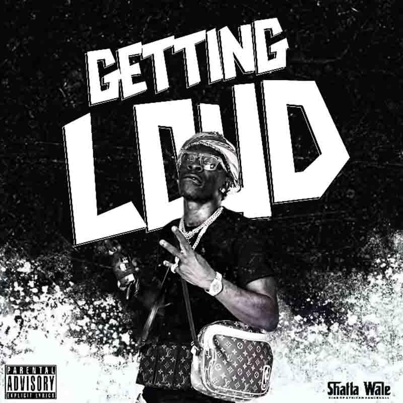 Shatta Wale - Getting Loud (Prod by Beatz Vampire)