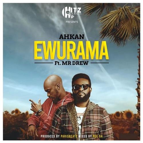 Ahkan - Ewurama Ft Mr Drew (Prod by Parisbeatz)