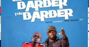 Ajeezay - Who Barber the Barber Ft Kwame Yogot (Prod By Ssnowbeat)