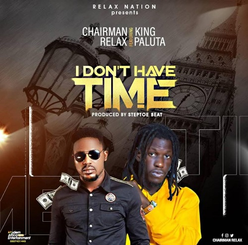 Chairman Relax - I Don't Have Time Ft King Paluta (Prod. by Steptoe Beatz)