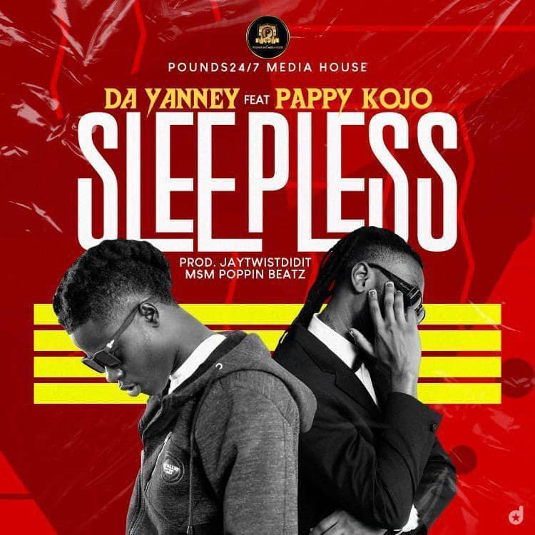 Da Yanny – Sleepless Ft Pappy Kojo (Prod. by JayTwistDidIt)