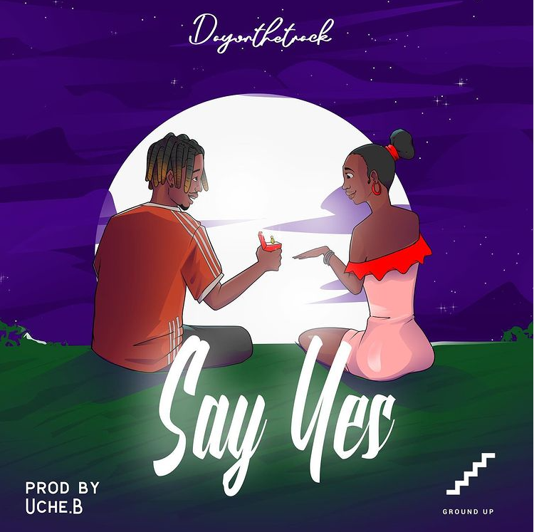 Dayonthetrack - Say Yes (Prod. by Uche B)