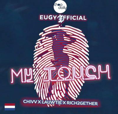 Eugy x Chop Daily – My Touch (Dutch Remix) Ft Chivv, Lauwtie & Rich2Gether