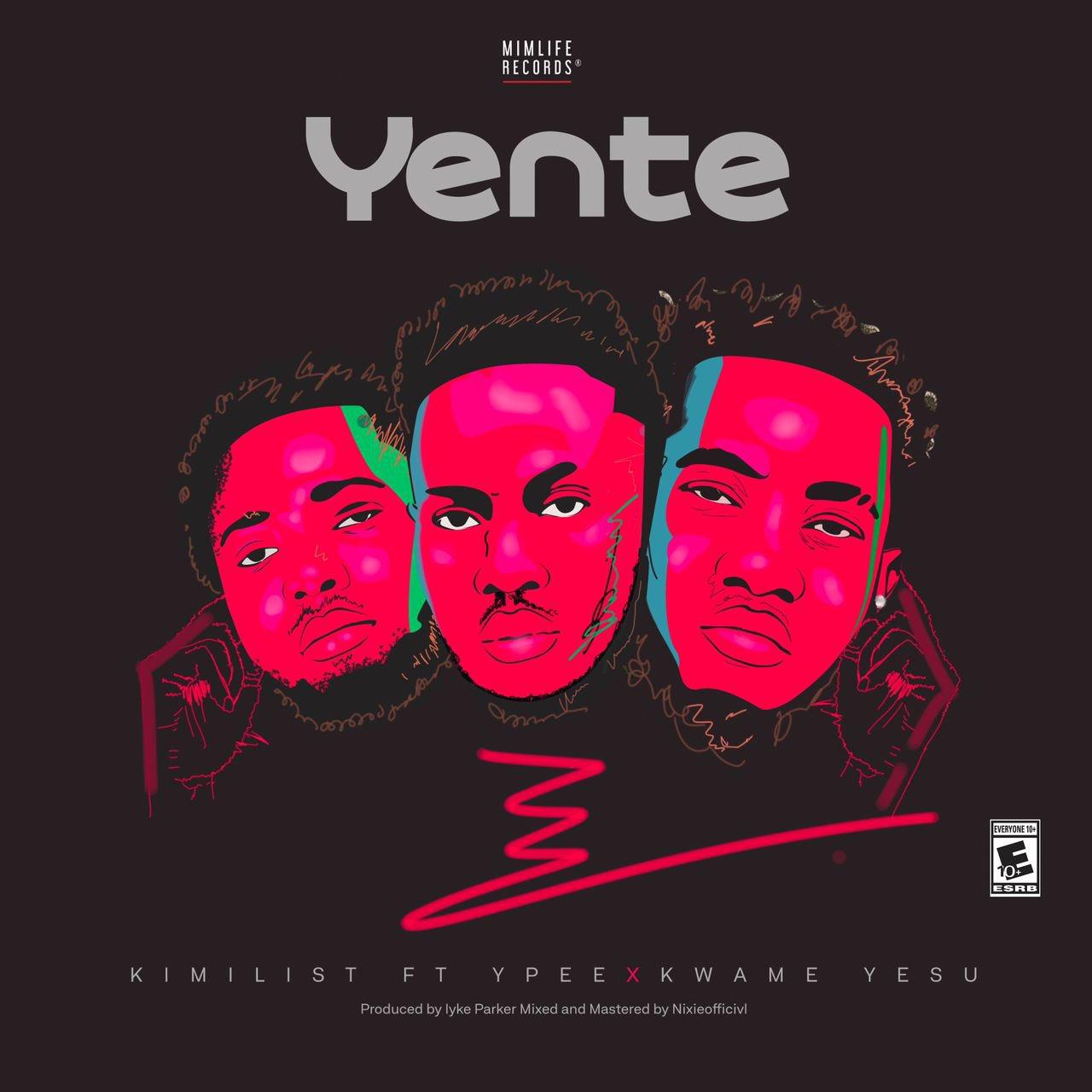 Kimilist - Yente Ft Ypee & Kwame Yesu (Prod. by Iyke Parker)