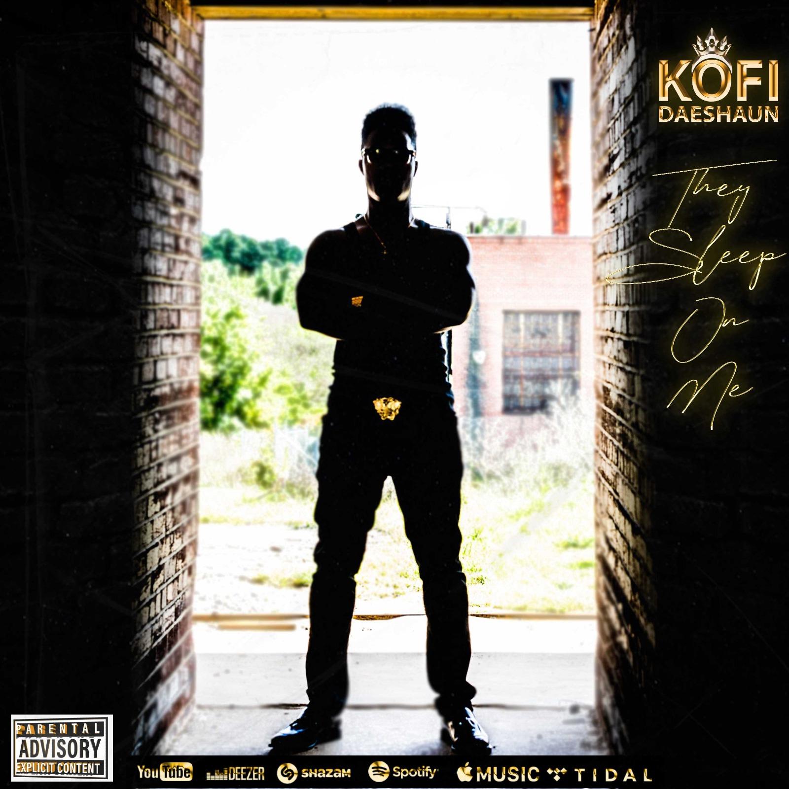 Kofi Daeshaun - They Sleep On Me