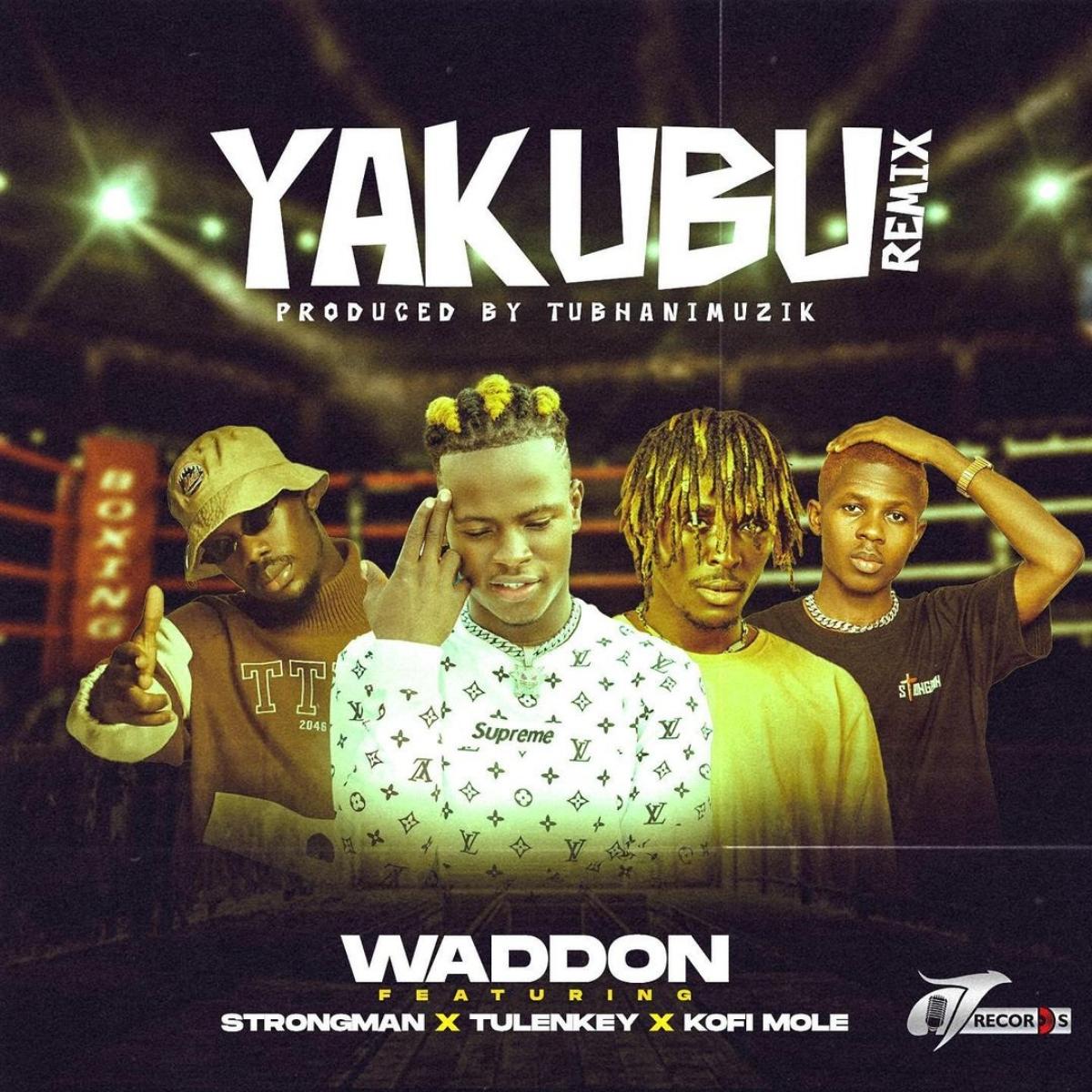 Waddon - Yakubu (Remix) ft. Strongman, Tulenkey & Kofi Mole (Prod By Tubhani Muzik)