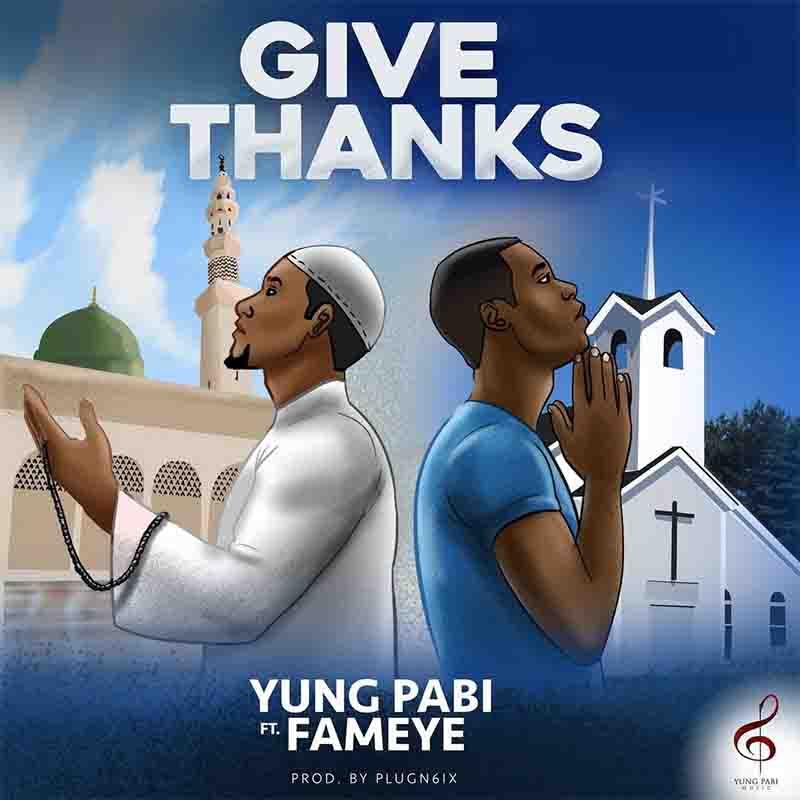 Yung Pabi - Give Thanks Ft Fameye (Prod By Plugn6ix)