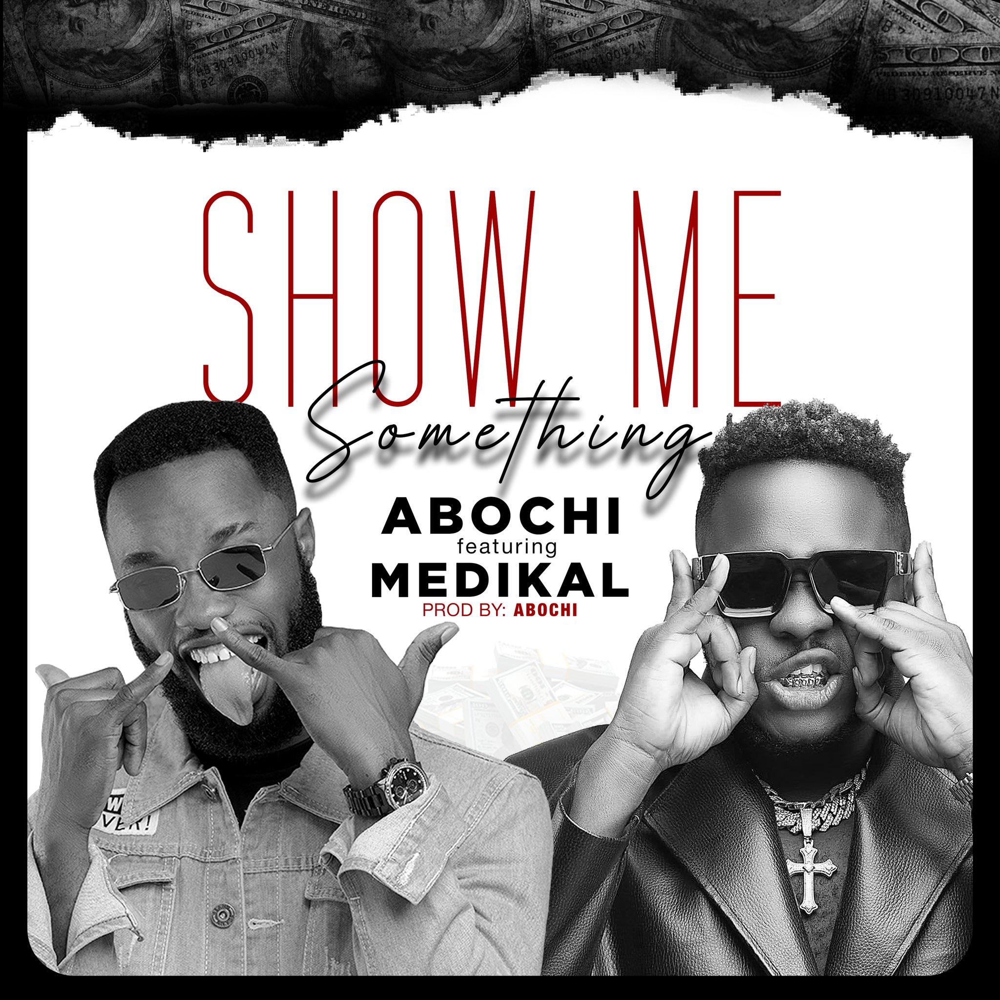 Abochi – Show Me Something ft Medikal (Prod. By Abochi)
