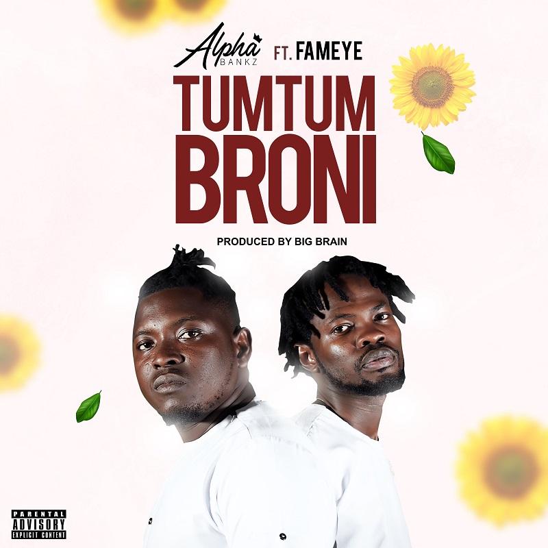 Alpha Bankz - TumTum Broni Ft Fameye (Prod. by Big Brain)