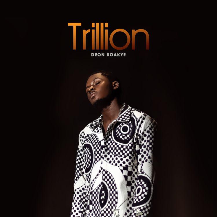 Deon Boakye – Trillion (Prod. By KC Beatz)