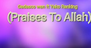 Gadasco Wan - Praises To Allah Ft. Yako Ranking (Mixed by Class Beat)