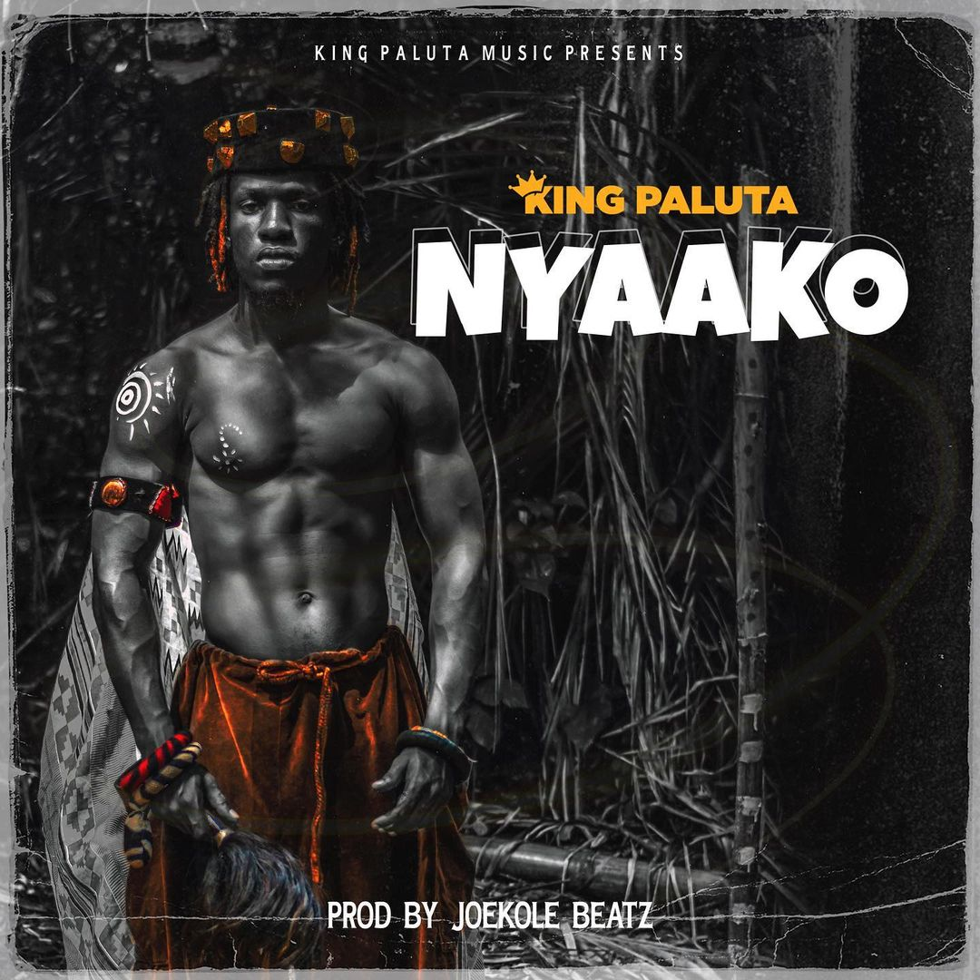 King Paluta - Nyaako (Prod. by Joekole Beatz)