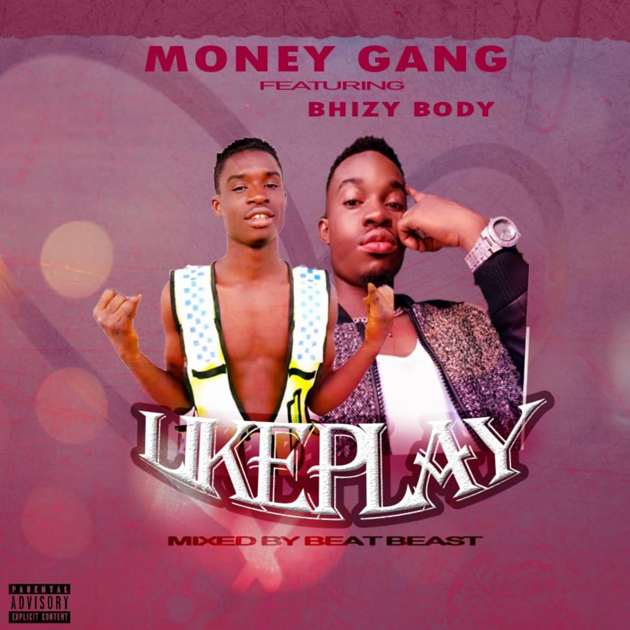 Money Gang — Like Play ft Bhizy Body (Prod by Beat Beast)
