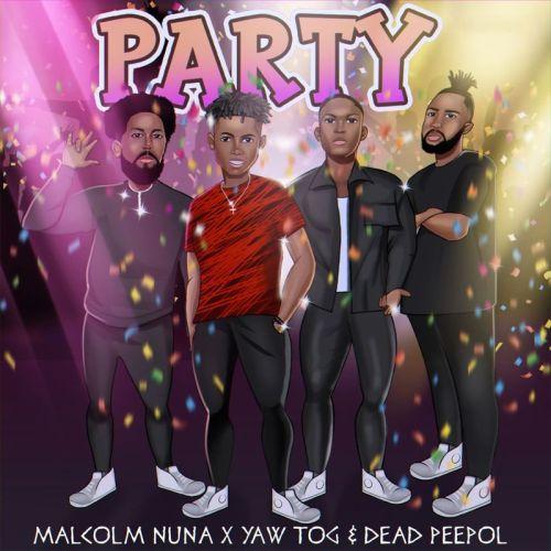 Malcolm Nuna – Party ft. Yaw TOG & Dead Peepol